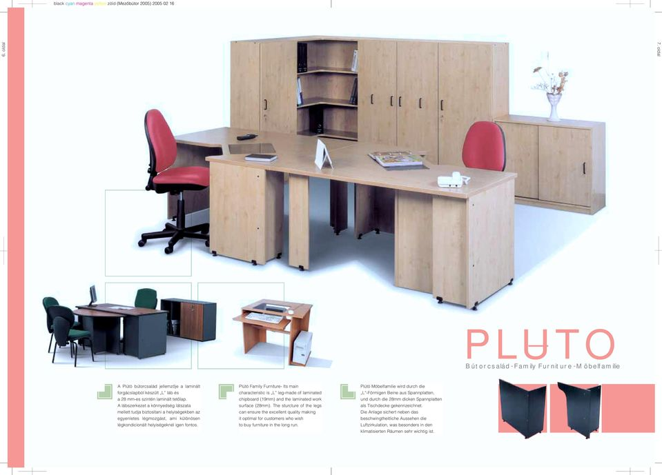 Plútó Family Furniture- Its main characteristic is L leg-made of laminated chipboard (19mm) and the laminated work surface (28mm).