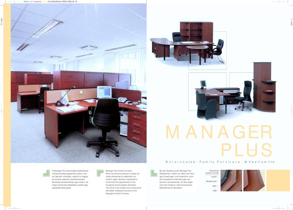 Manager Plus Family Furniture - When its structure was put in shape we made allowances for especially our modern ages demand, expectations furhermore the requirements of the Hungarian and European