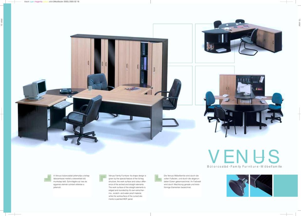 Vénusz Family Furniture- Its shape design is given by the special feature of the full-leg structure, the work surface and colour difference of the arched and straight elements.