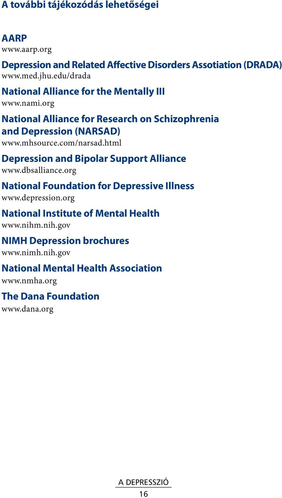 com/narsad.html Depression and Bipolar Support Alliance www.dbsalliance.org National Foundation for Depressive Illness www.depression.