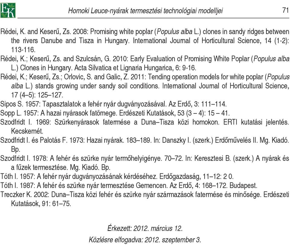 2010: Early Evaluation of Promising White Poplar (Populus alba L.) Clones in Hungary. Acta Silvatica et Lignaria Hungarica, 6: 9-16. Rédei, K.; Keserű, Zs.; Orlovic, S. and Galic, Z.
