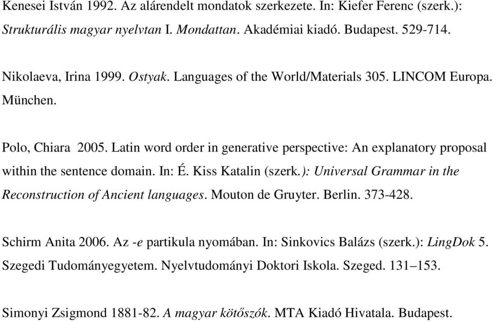 Latin word order in generative perspective: An explanatory proposal within the sentence domain. In: É. Kiss Katalin (szerk.