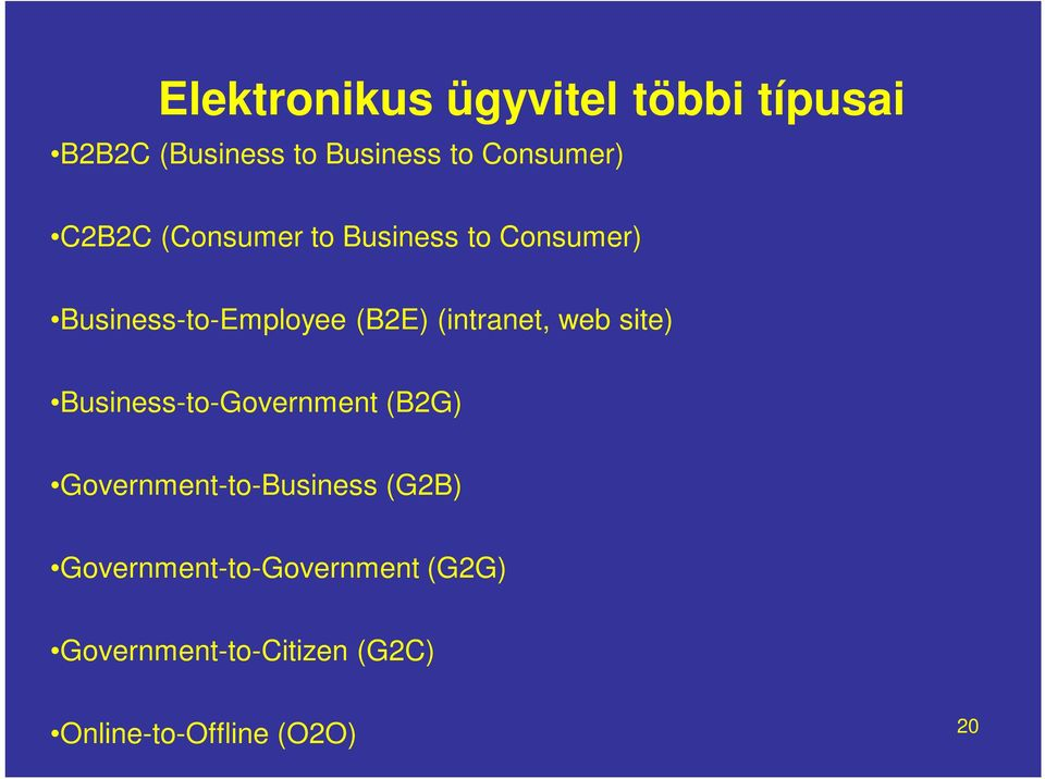(intranet, web site) Business-to-Government (B2G) Government-to-Business