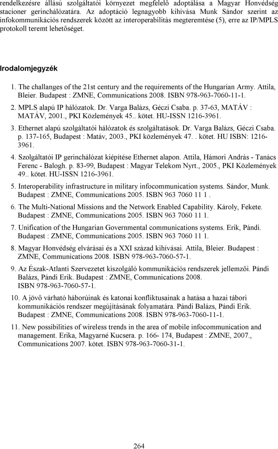The challanges of the 21st century and the requirements of the Hungarian Army. Attila, Bleier. Budapest : ZMNE, Communications 2008. ISBN 978-963-7060-11-1. 2. MPLS alapú IP hálózatok. Dr.