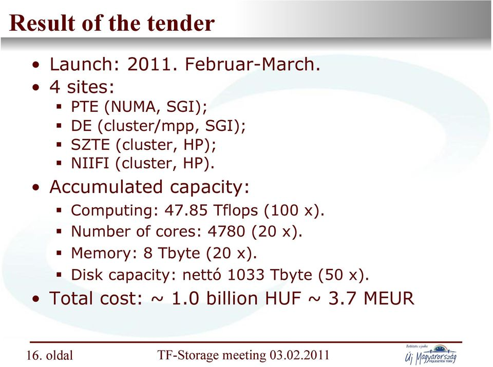 Accumulated capacity:! Computing: 47.85 Tflops (100 x).! Number of cores: 4780 (20 x).
