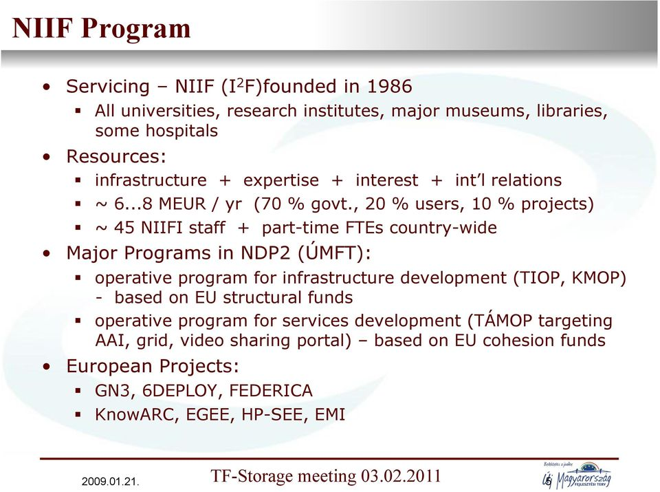 ~ 45 NIIFI staff + part-time FTEs country-wide Major Programs in NDP2 (ÚMFT):!