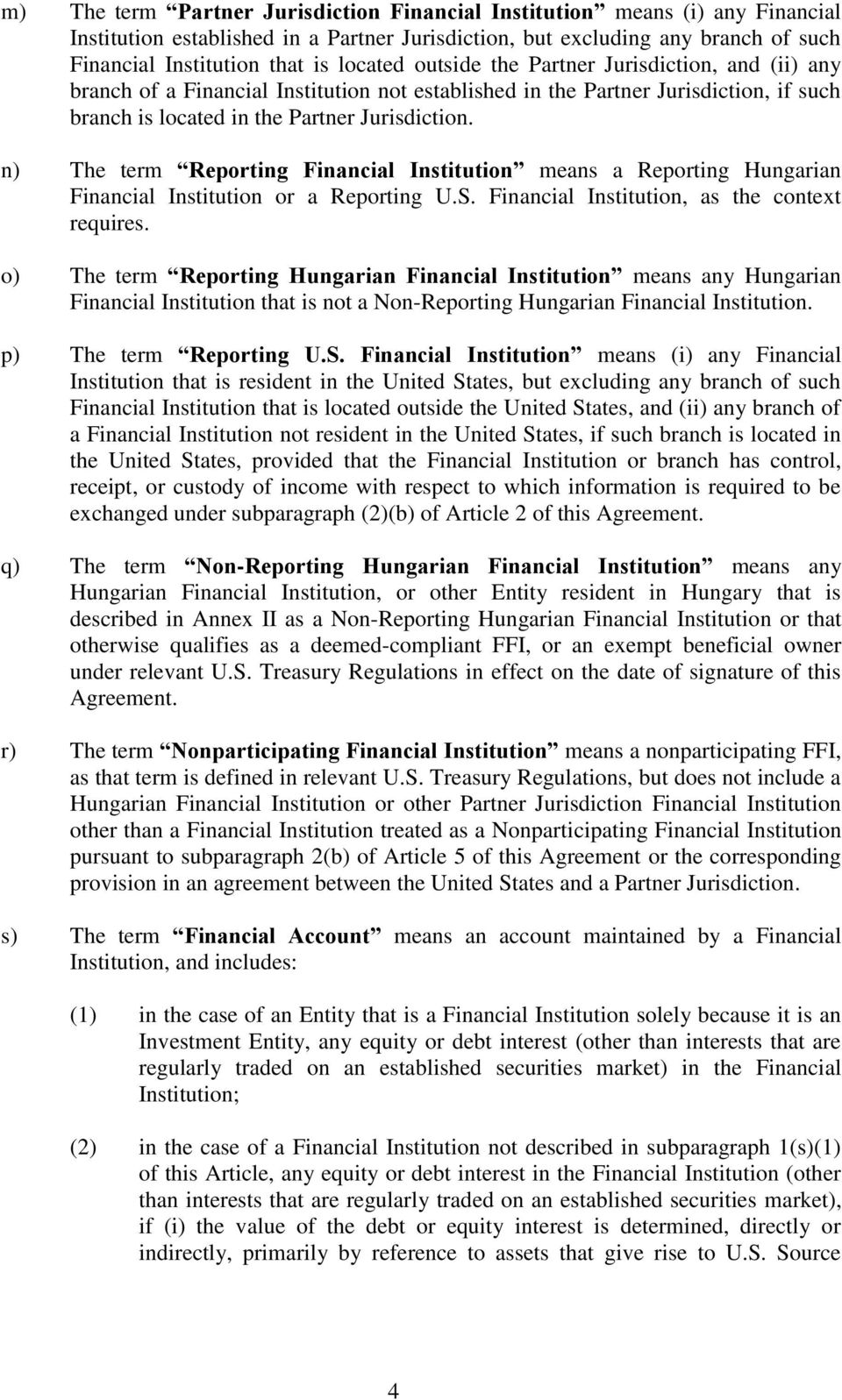 n) The term Reporting Financial Institution means a Reporting Hungarian Financial Institution or a Reporting U.S. Financial Institution, as the context requires.