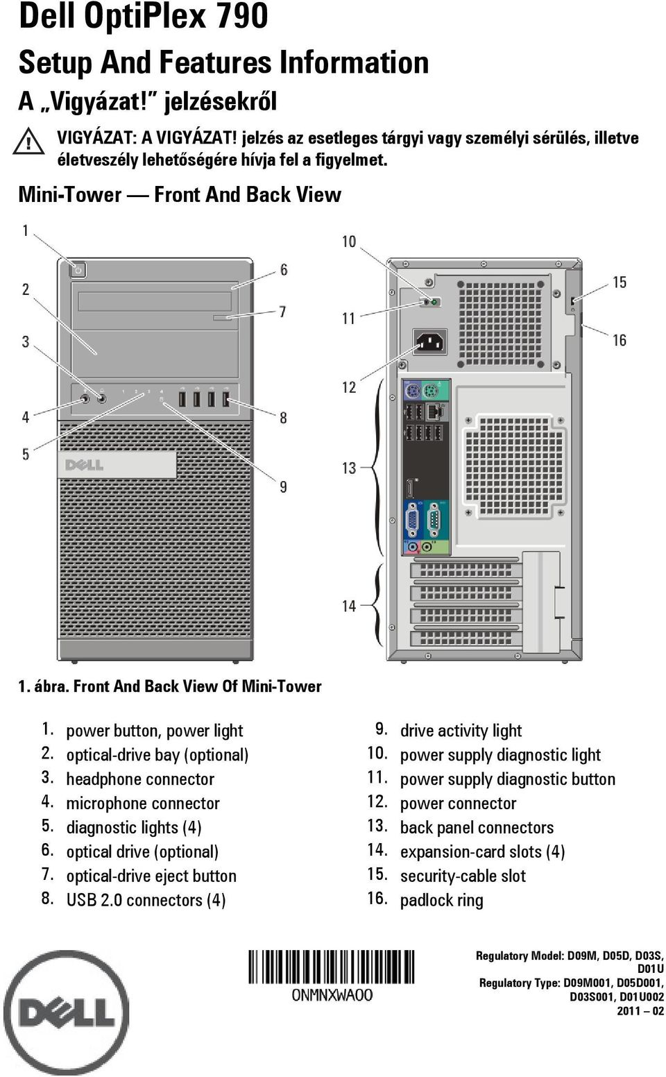 optical-drive bay (optional) 3. headphone connector 4. microphone connector 5. diagnostic lights (4) 6. optical drive (optional) 7. optical-drive eject button 8. USB 2.0 connectors (4) 9.