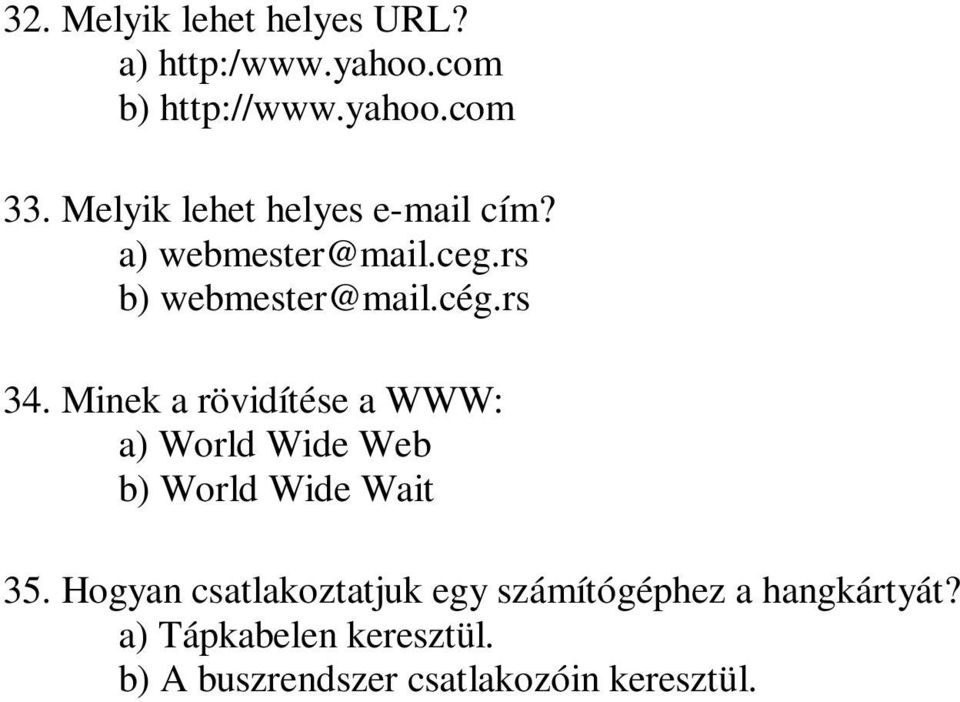 Minek a rövidítése a WWW: a) World Wide Web b) World Wide Wait 35.