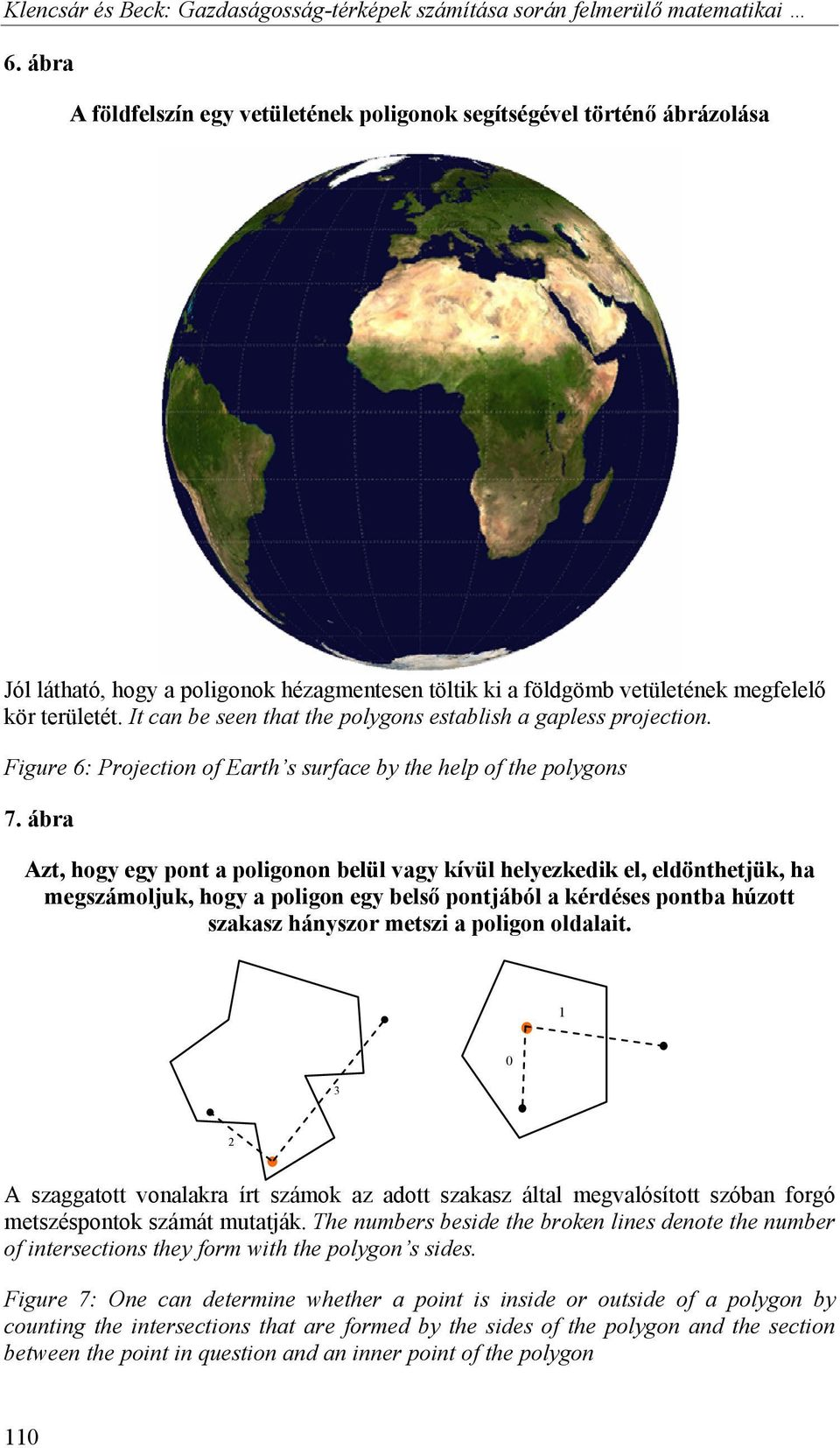 It can be seen that the polygons establish a gapless projection. Figure 6: Projection of Earth s surface by the help of the polygons 7.