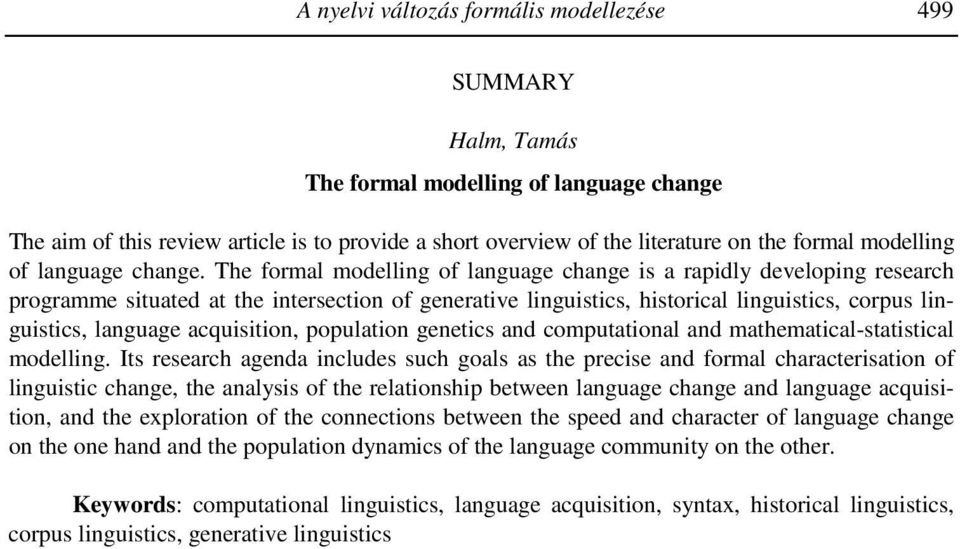 The formal modelling of language change is a rapidly developing research programme situated at the intersection of generative linguistics, historical linguistics, corpus linguistics, language