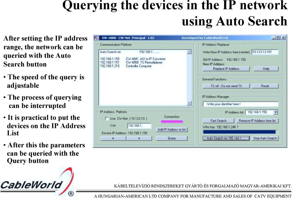 It is practical to put the devices on the IP Address List After this the parameters