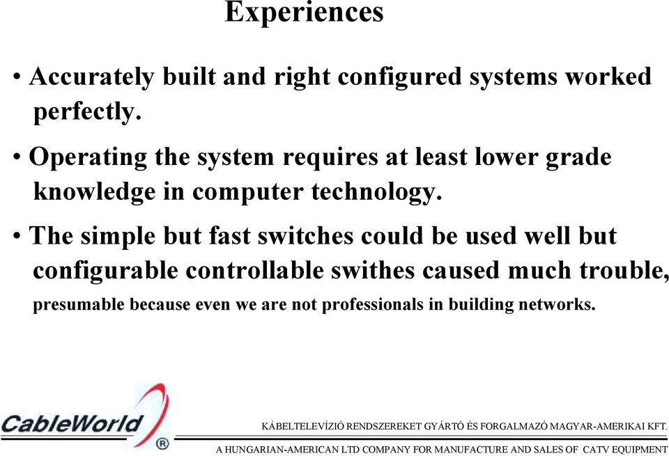 The simple but fast switches could be used well but configurable controllable