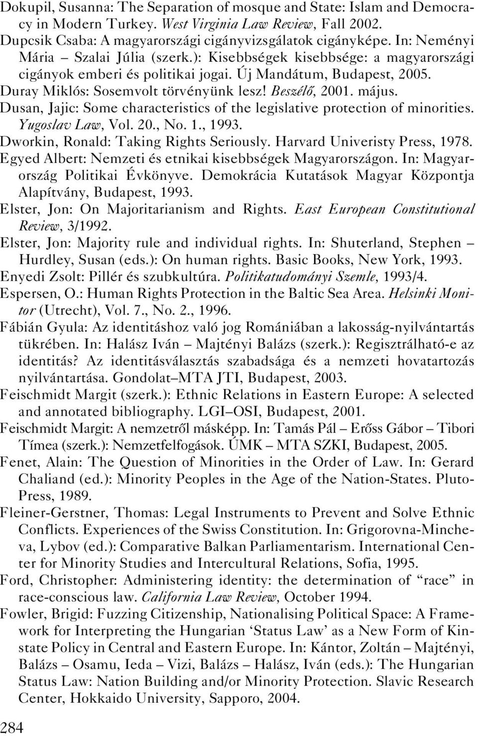 Beszélô, 2001. május. Dusan, Jajic: Some characteristics of the legislative protection of minorities. Yugoslav Law, Vol. 20., No. 1., 1993. Dworkin, Ronald: Taking Rights Seriously.