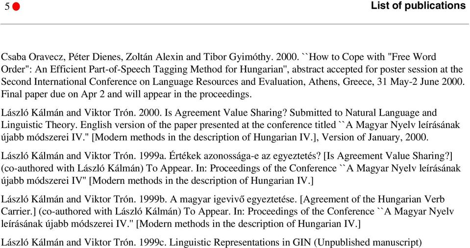 Evaluation, Athens, Greece, 31 May-2 June 2000. Final paper due on Apr 2 and will appear in the proceedings. László Kálmán and Viktor Trón. 2000. Is Agreement Value Sharing?