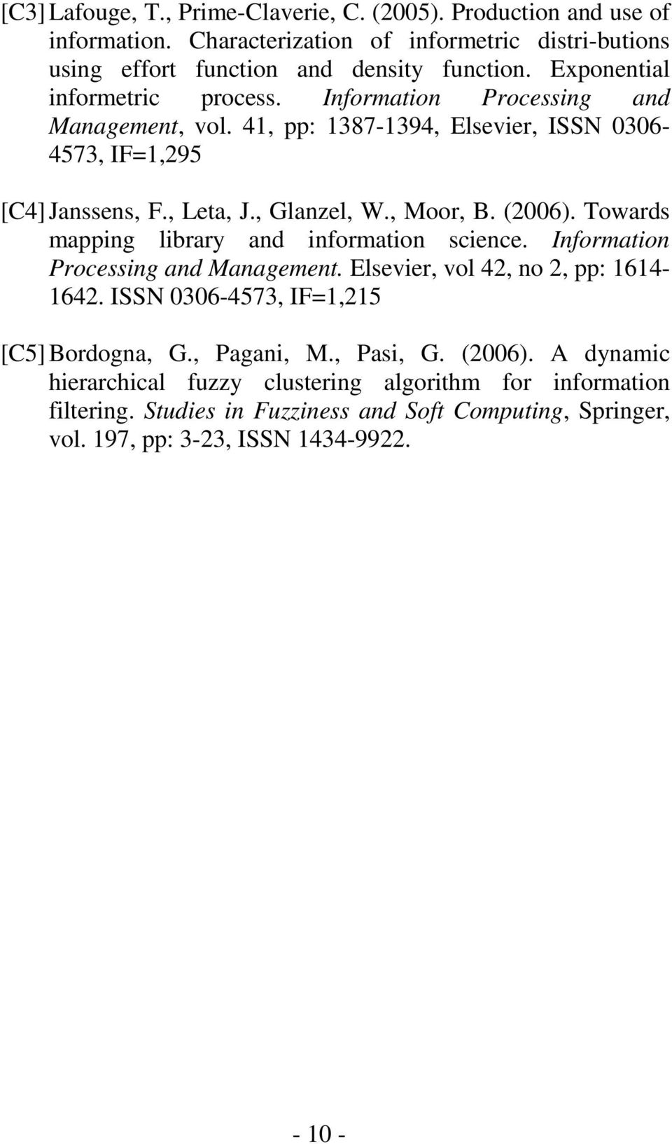 (2006). Towards mapping library and information science. Information Processing and Management. Elsevier, vol 42, no 2, pp: 1614-1642. ISSN 0306-4573, IF=1,215 [C5] Bordogna, G.