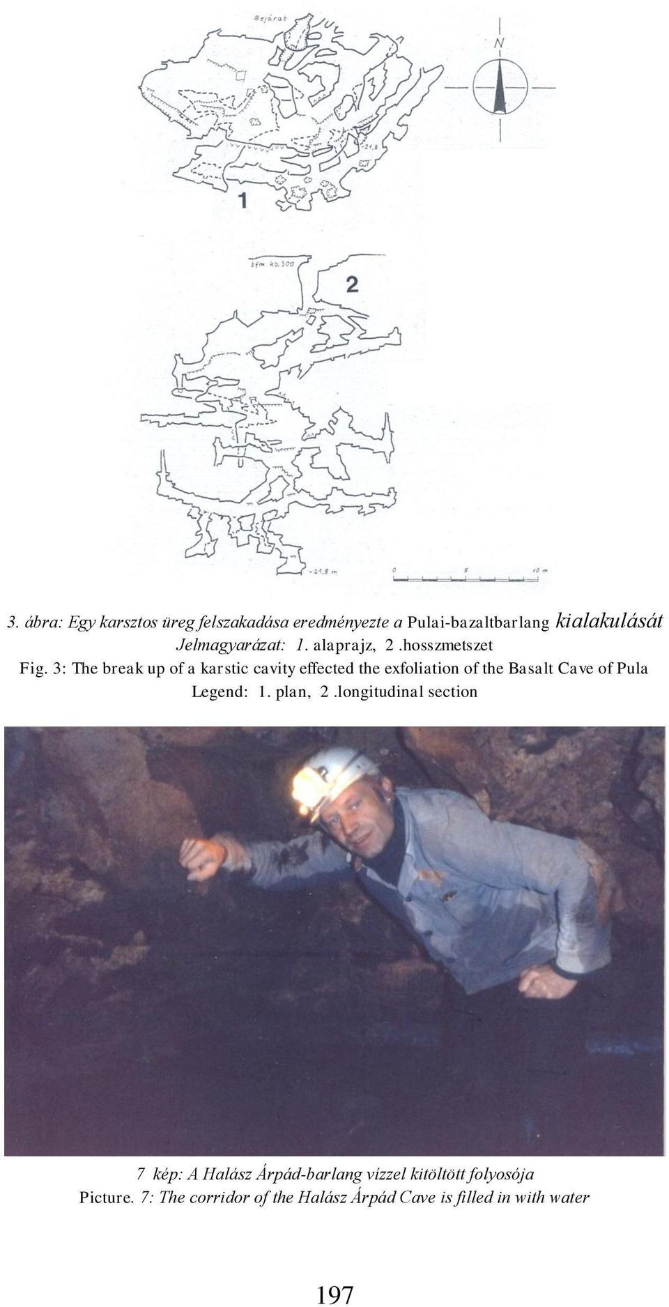 3: The break up of a karstic cavity effected the exfoliation of the Basalt Cave of Pula Legend: 1.