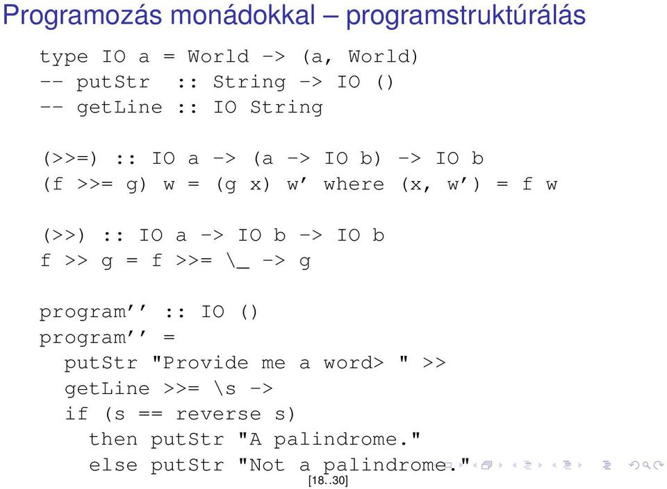 "(>>) :: IO a -> IO b -> IO b f >> g = f >>= \_ -> g program :: IO () program = putstr ""Provide me a word>"