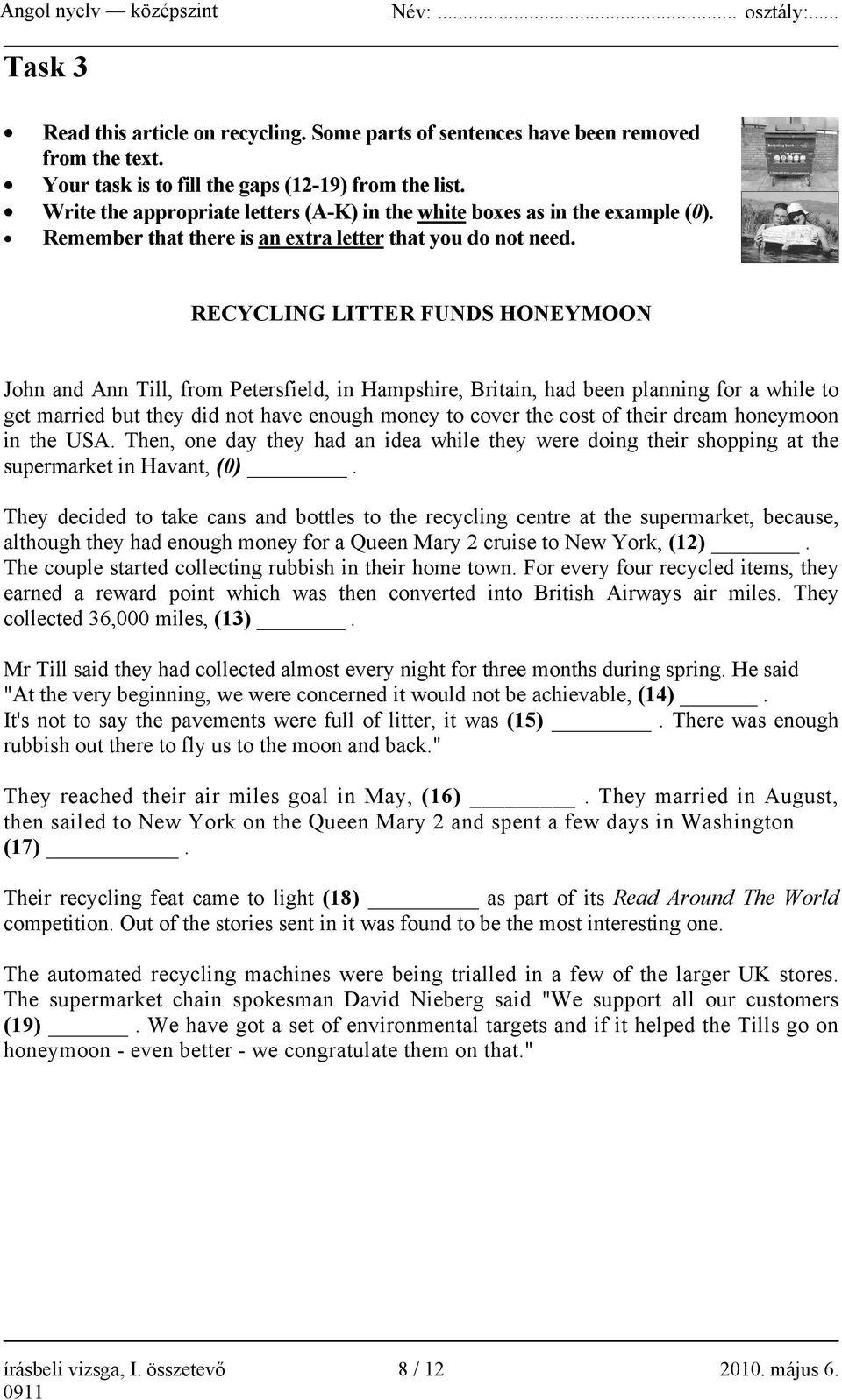 RECYCLING LITTER FUNDS HONEYMOON John and Ann Till, from Petersfield, in Hampshire, Britain, had been planning for a while to get married but they did not have enough money to cover the cost of their