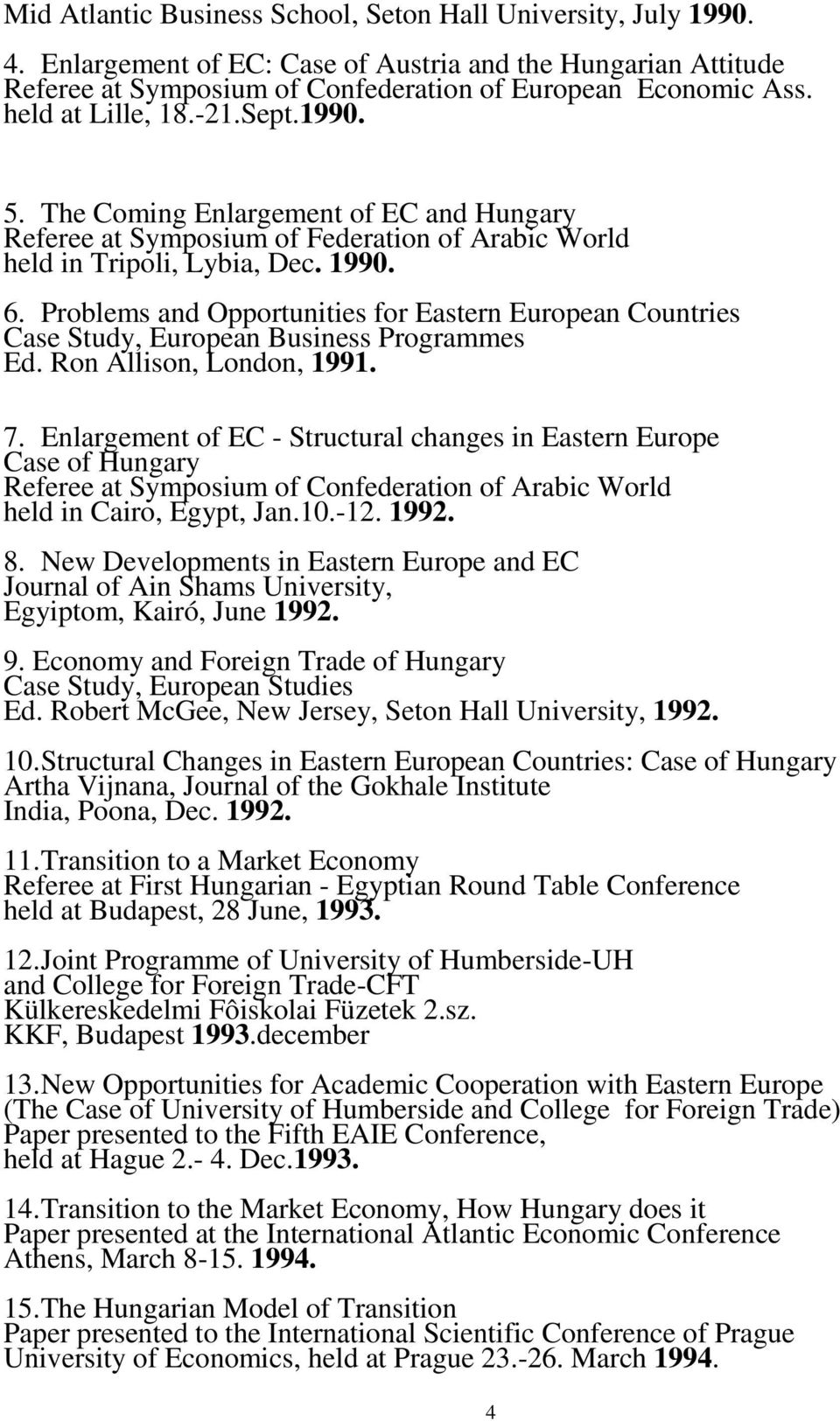 Problems and Opportunities for Eastern European Countries Case Study, European Business Programmes Ed. Ron Allison, London, 1991. 7.