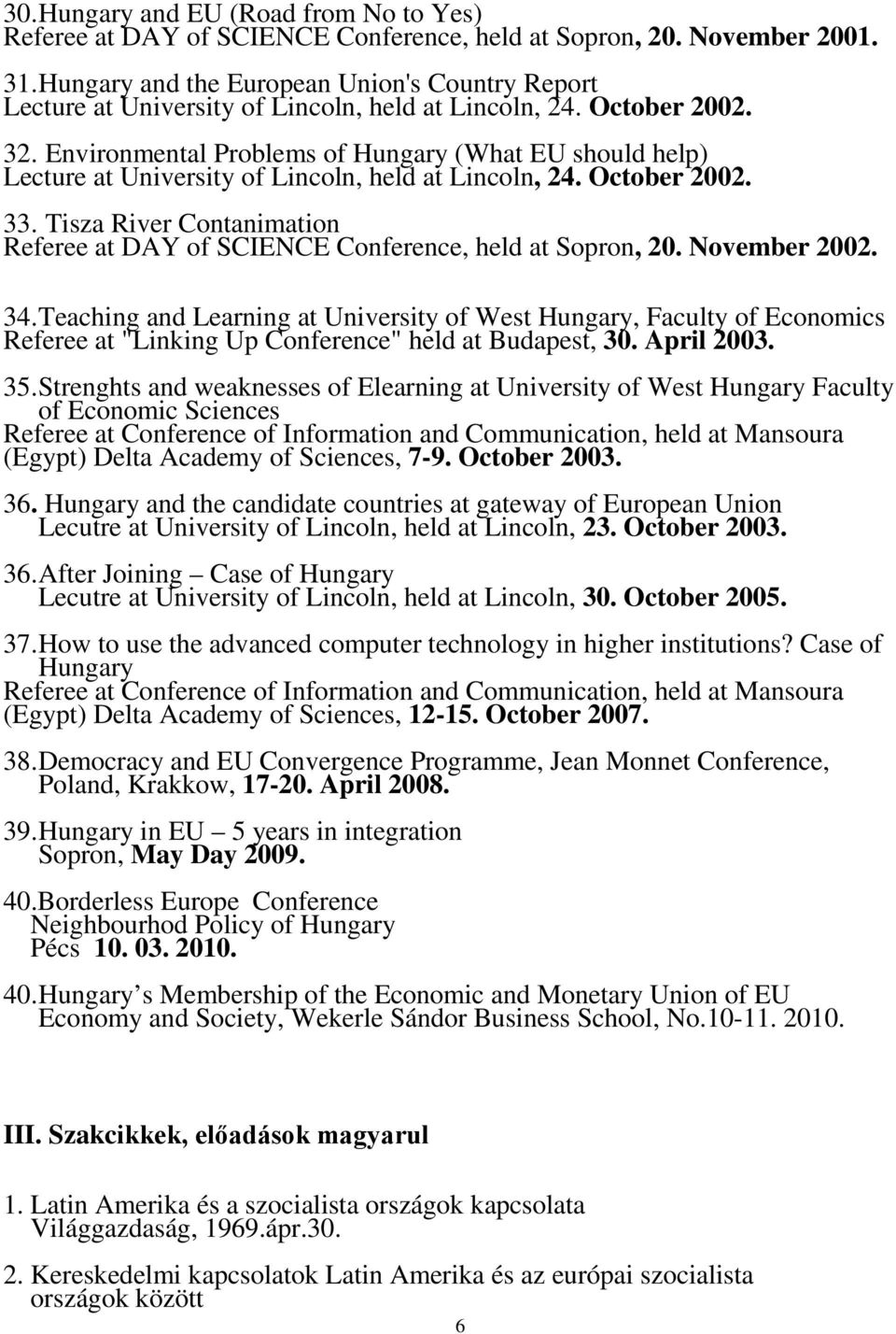 Environmental Problems of Hungary (What EU should help) Lecture at University of Lincoln, held at Lincoln, 24. October 2002. 33.