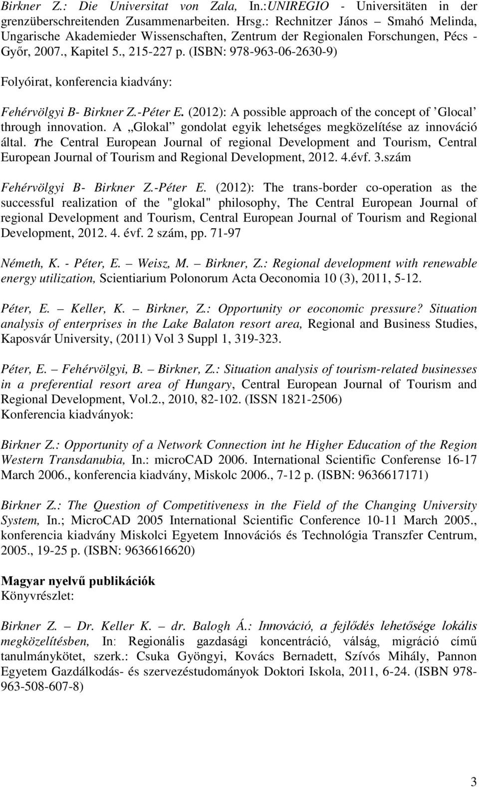 (ISBN: 978-963-06-2630-9) Folyóirat, konferencia kiadvány: Fehérvölgyi B- Birkner Z.-Péter E. (2012): A possible approach of the concept of Glocal through innovation.