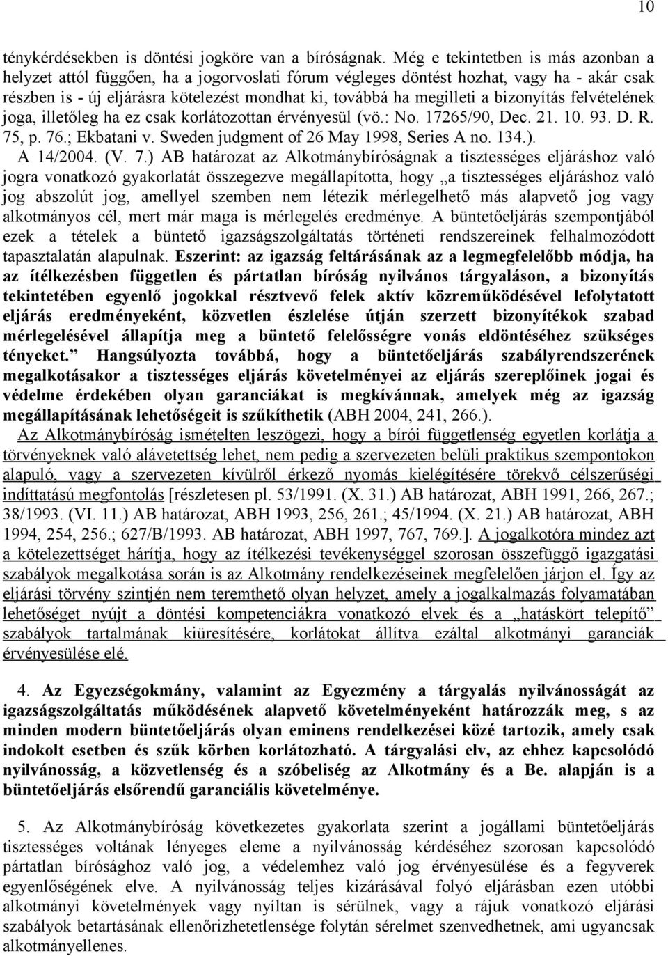 bizonyítás felvételének joga, illetőleg ha ez csak korlátozottan érvényesül (vö.: No. 17265/90, Dec. 21. 10. 93. D. R. 75, p. 76.; Ekbatani v. Sweden judgment of 26 May 1998, Series A no. 134.).