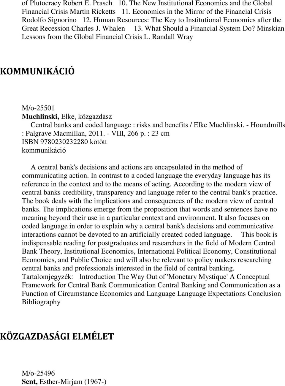 Randall Wray KOMMUNIKÁCIÓ M/o-25501 Muchlinski, Elke, közgazdász Central banks and coded language : risks and benefits / Elke Muchlinski. - Houndmills : Palgrave Macmillan, 2011. - VIII, 266 p.