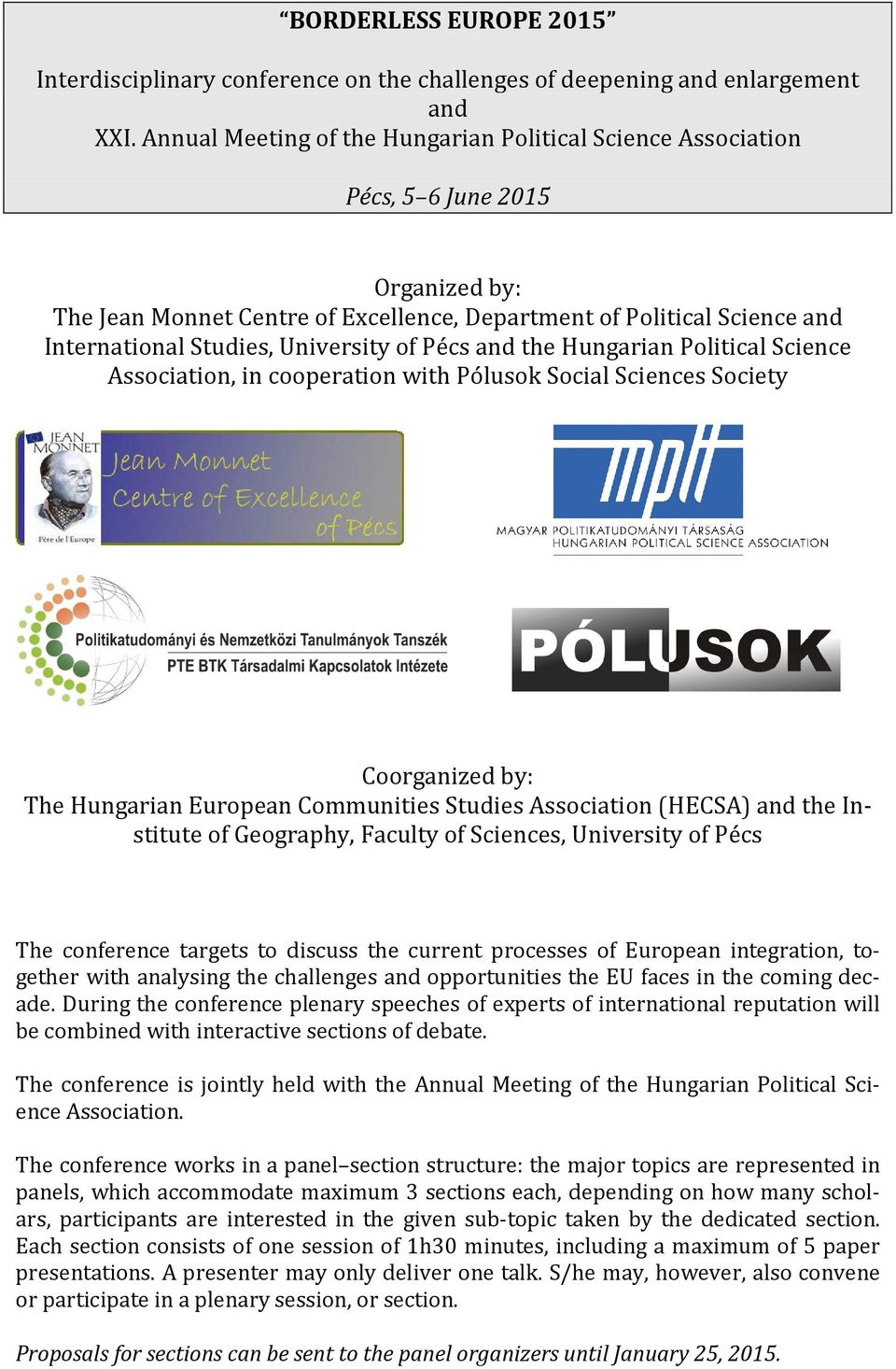University of Pécs and the Hungarian Political Science Association, in cooperation with Pólusok Social Sciences Society Coorganized by: The Hungarian European Communities Studies Association (HECSA)
