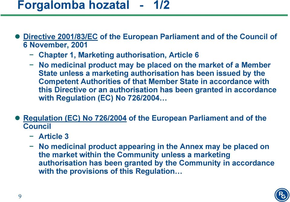 authorisation has been granted in accordance with Regulation (EC) No 726/2004 Regulation (EC) No 726/2004 of the European Parliament and of the Council Article 3 No medicinal product