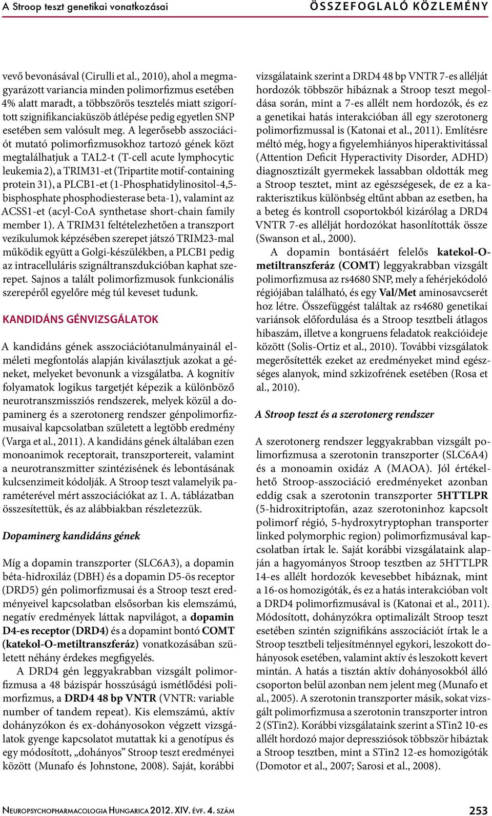 meg. A legerősebb asszociációt mutató polimorfizmusokhoz tartozó gének közt megtalálhatjuk a TAL2-t (T-cell acute lymphocytic leukemia 2), a TRIM31-et (Tripartite motif-containing protein 31), a