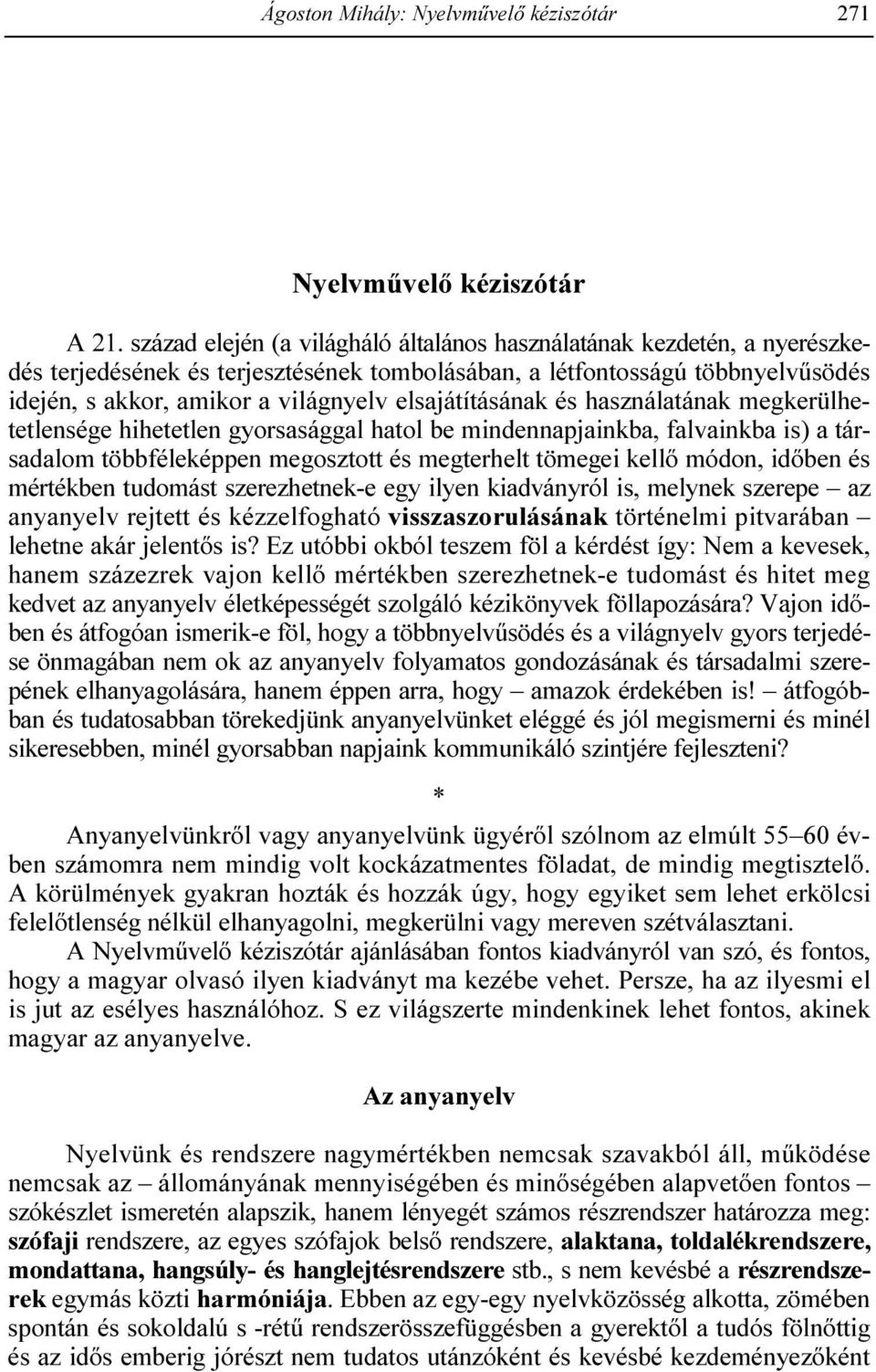In the analysis we have used the material of the Hungarian National Text Corpus, the relevant dictionaries and encyclopaedias, as well as proverbs, phraseologisms, religious texts and questionnaire