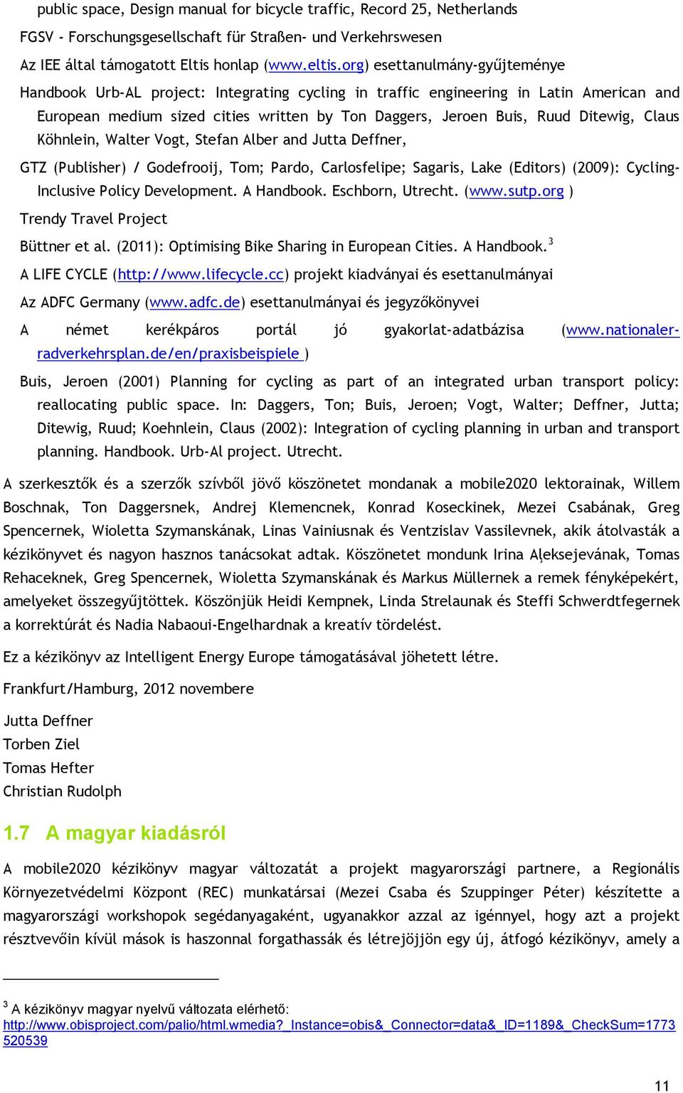 Ditewig, Claus Köhnlein, Walter Vogt, Stefan Alber and Jutta Deffner, GTZ (Publisher) / Godefrooij, Tom; Pardo, Carlosfelipe; Sagaris, Lake (Editors) (2009): Cycling- Inclusive Policy Development.