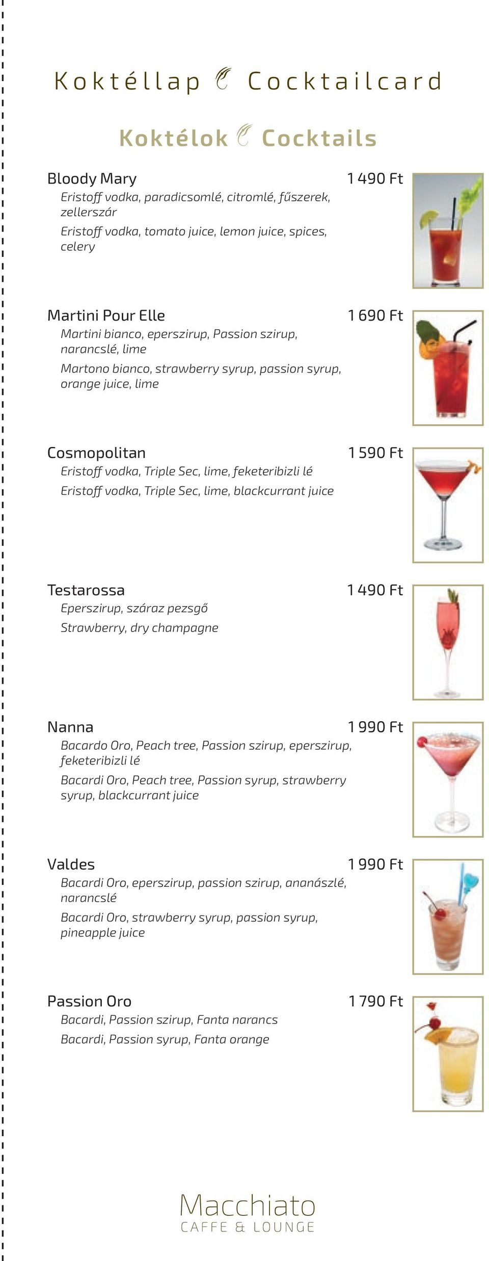 lé Eristoff vodka, Triple Sec, lime, blackcurrant juice 1 Testarossa Eperszirup, száraz pezsgő Strawberry, dry champagne 1 490 Ft Nanna 1 Bacardo Oro, Peach tree, Passion szirup, eperszirup,