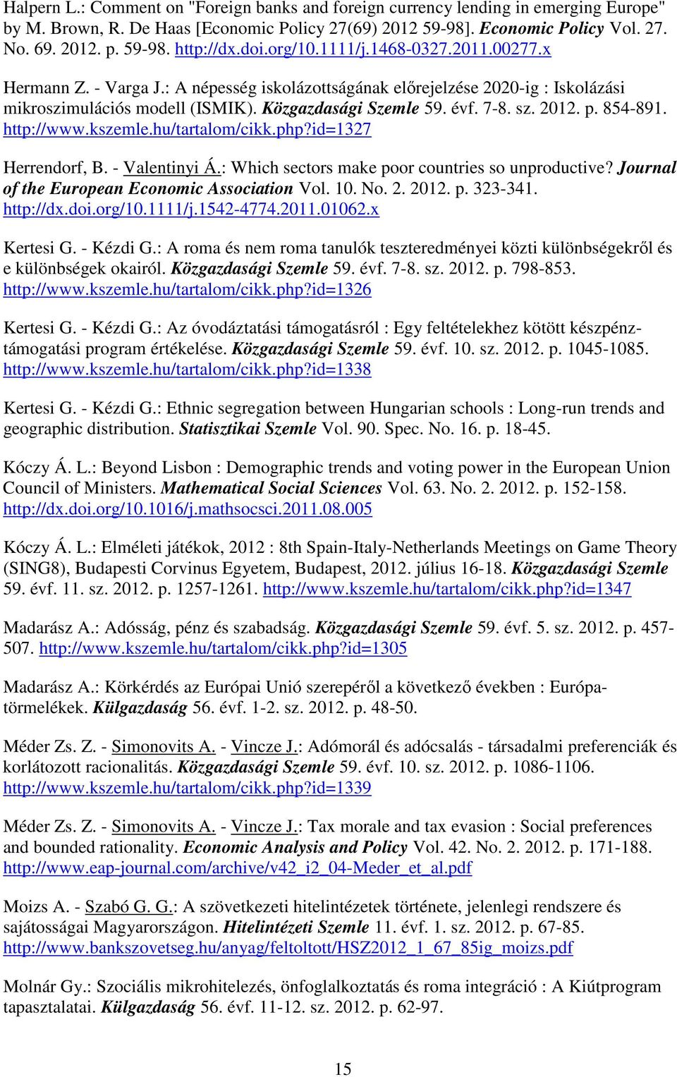 2012. p. 854-891. http://www.kszemle.hu/tartalom/cikk.php?id=1327 Herrendorf, B. - Valentinyi Á.: Which sectors make poor countries so unproductive? Journal of the European Economic Association Vol.