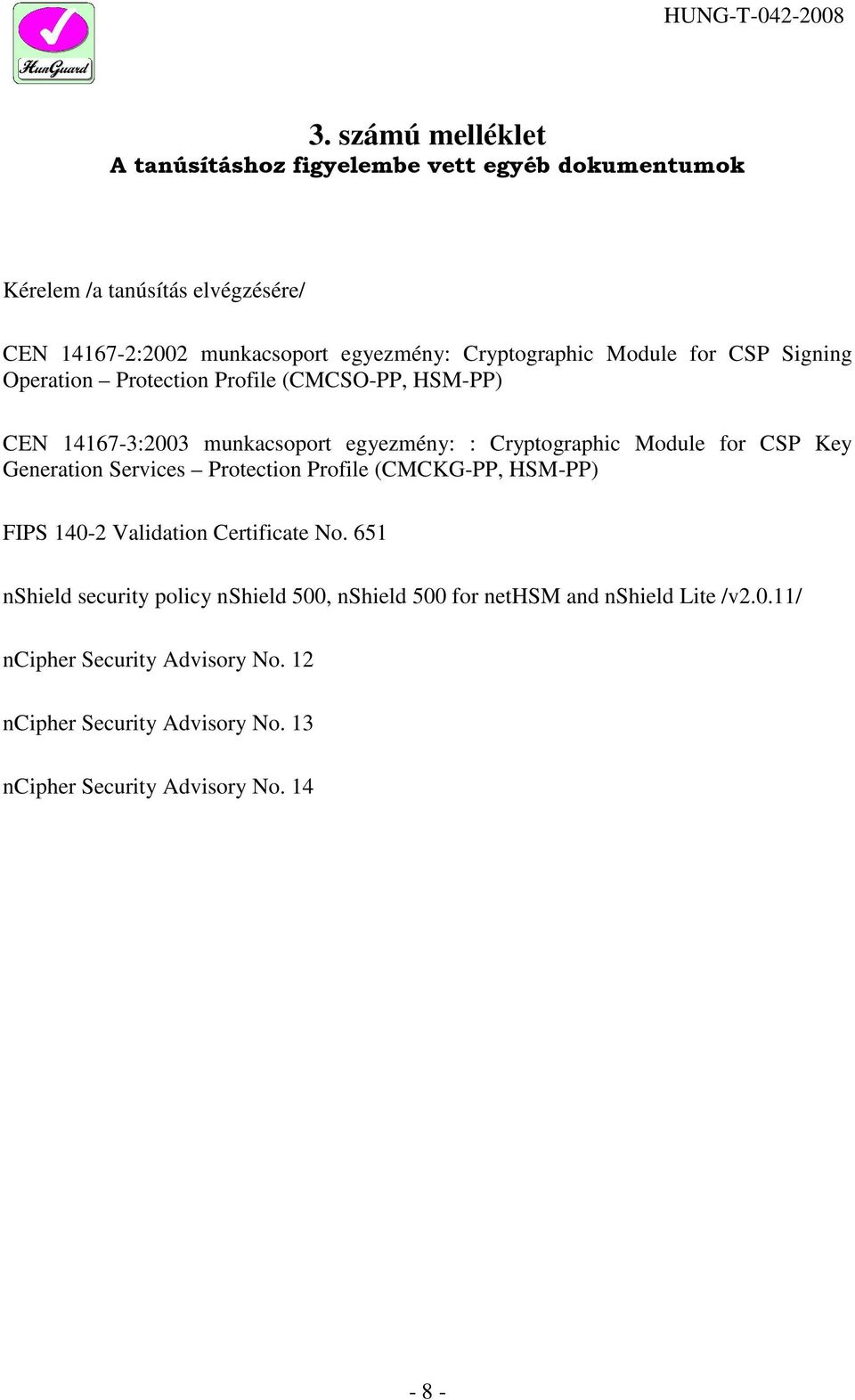 for CSP Key Generation Services Protection Profile (CMCKG-PP, HSM-PP) FIPS 140-2 Validation Certificate No.