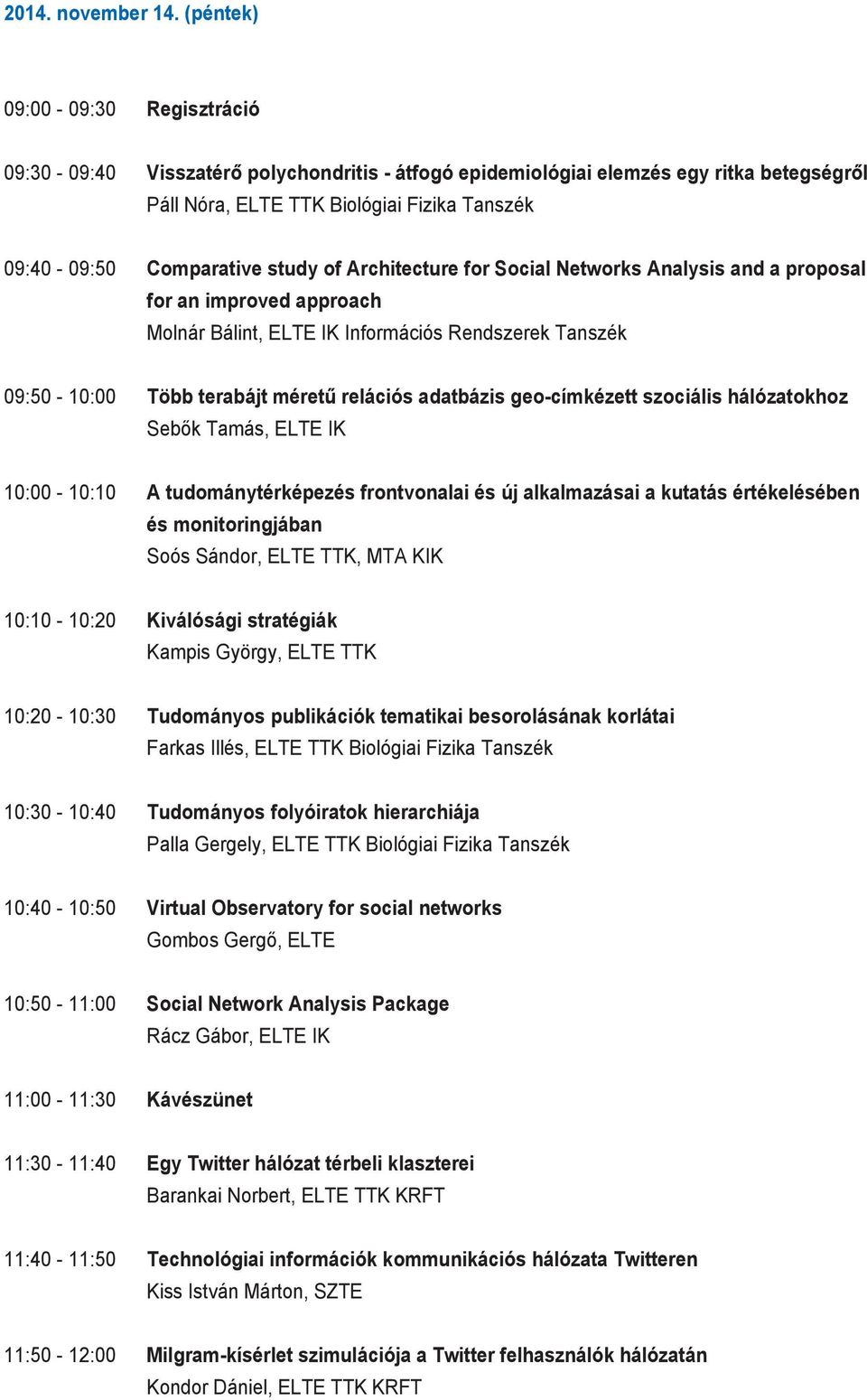 study of Architecture for Social Networks Analysis and a proposal for an improved approach Molnár Bálint, ELTE IK Információs Rendszerek Tanszék 09:50-10:00 Több terabájt méretű relációs adatbázis