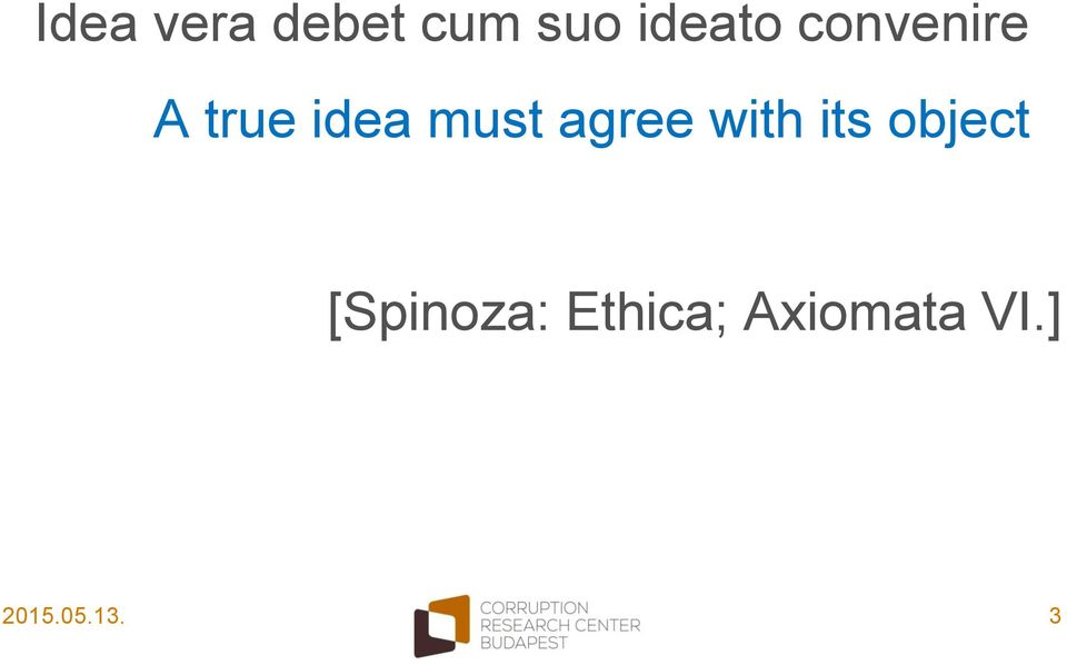 agree with its object [Spinoza: