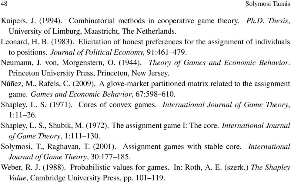 Theory of Games and Economic Behavior. Princeton University Press, Princeton, New Jersey. Núñez, M., Rafels, C. (2009). A glove-market partitioned matrix related to the assignment game.