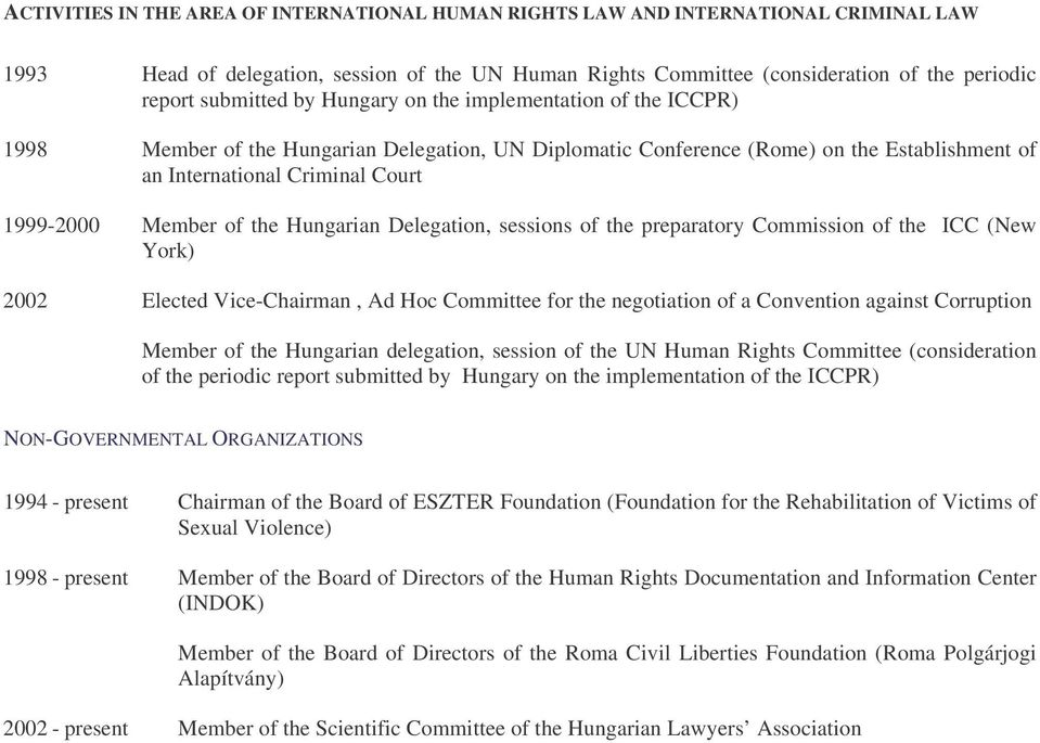 Member of the Hungarian Delegation, sessions of the preparatory Commission of the ICC (New York) 2002 Elected Vice-Chairman, Ad Hoc Committee for the negotiation of a Convention against Corruption