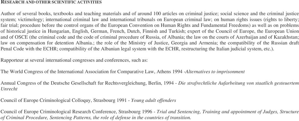 European Convention on Human Rights and Fundamental Freedoms) as well as on problems of historical justice in Hungarian, English, German, French, Dutch, Finnish and Turkish; expert of the Council of
