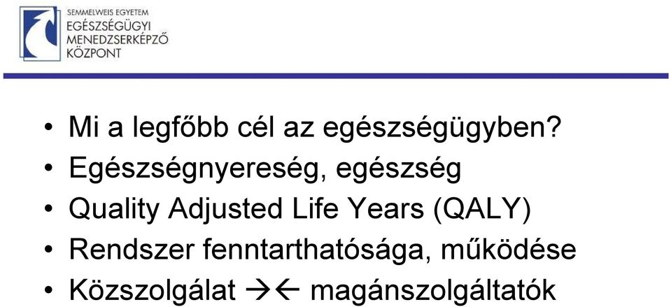 Adjusted Life Years (QALY) Rendszer