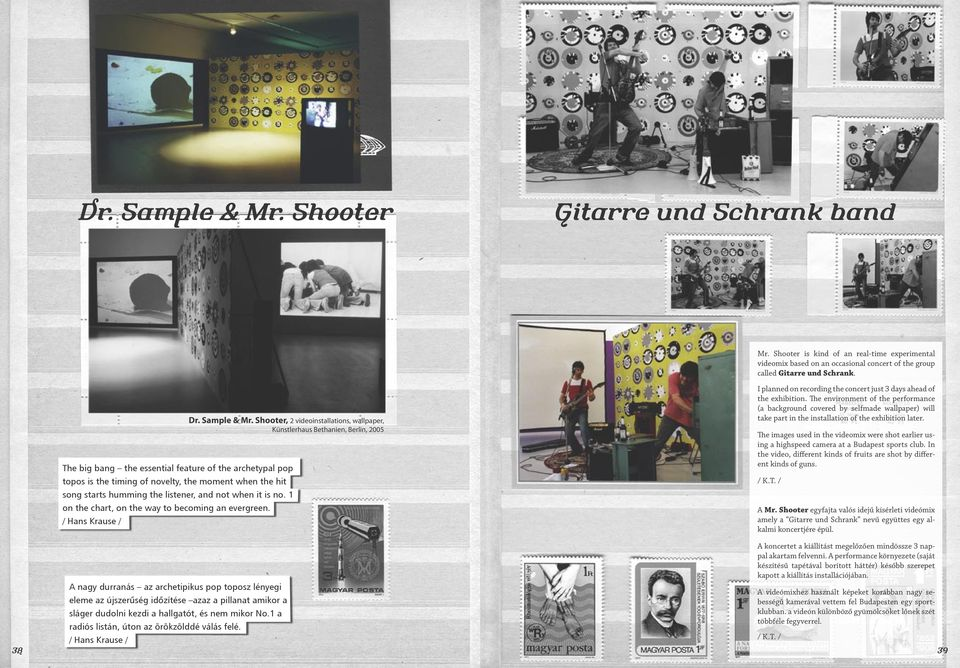 Shooter, 2 videoinstallations, wallpaper, Künstlerhaus Bethanien, Berlin, 2005 The big bang the essential feature of the archetypal pop topos is the timing of novelty, the moment when the hit song