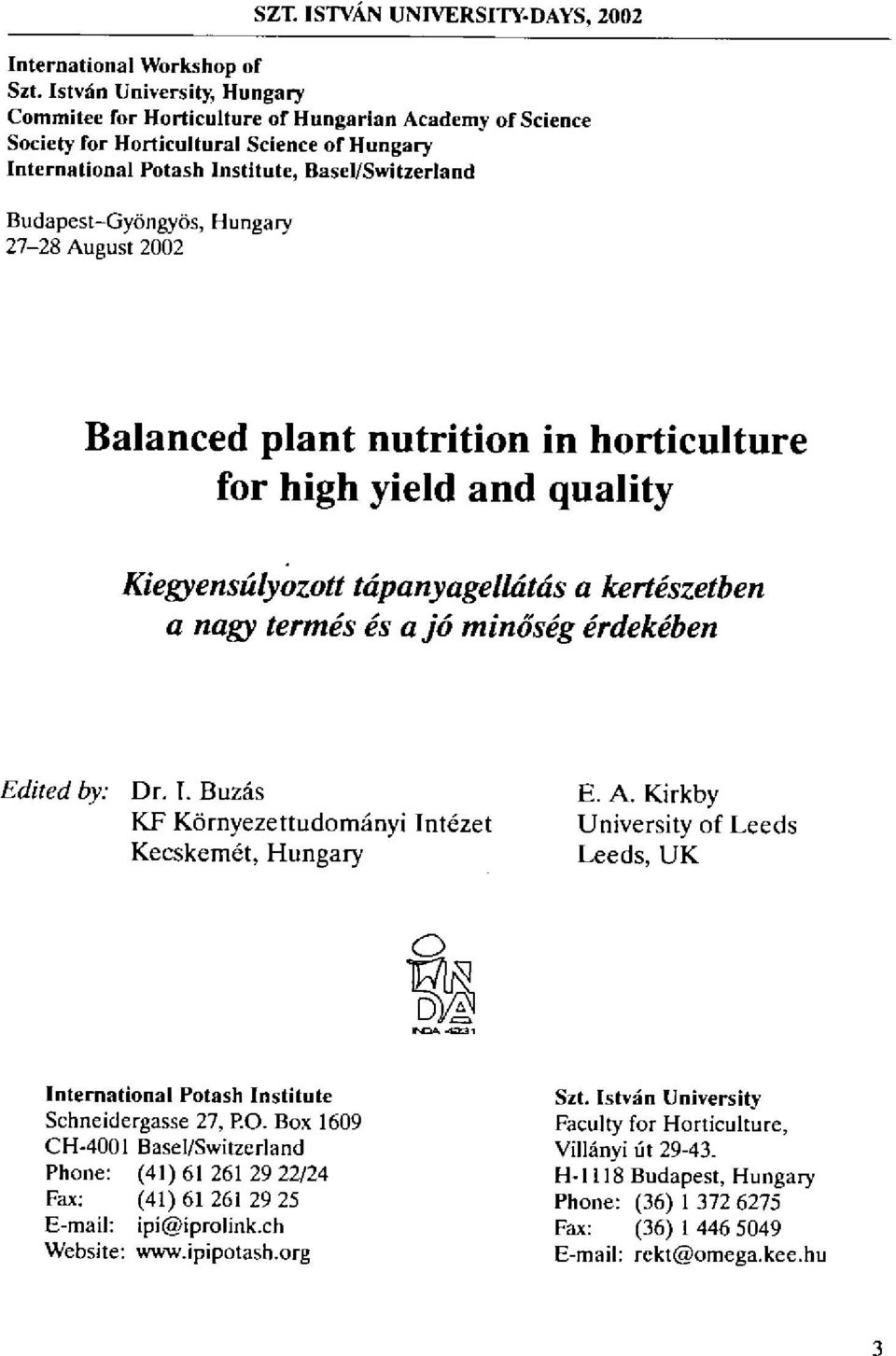 Hungary 27-28 August 2002 Balanced plant nutrition in horticulture for high yield and quality Kiegyensdilyozott tdpanyagelldtds a kert~szetben a nagy termes es a j6 mindsdg crdekdben Edited by: Dr. I.