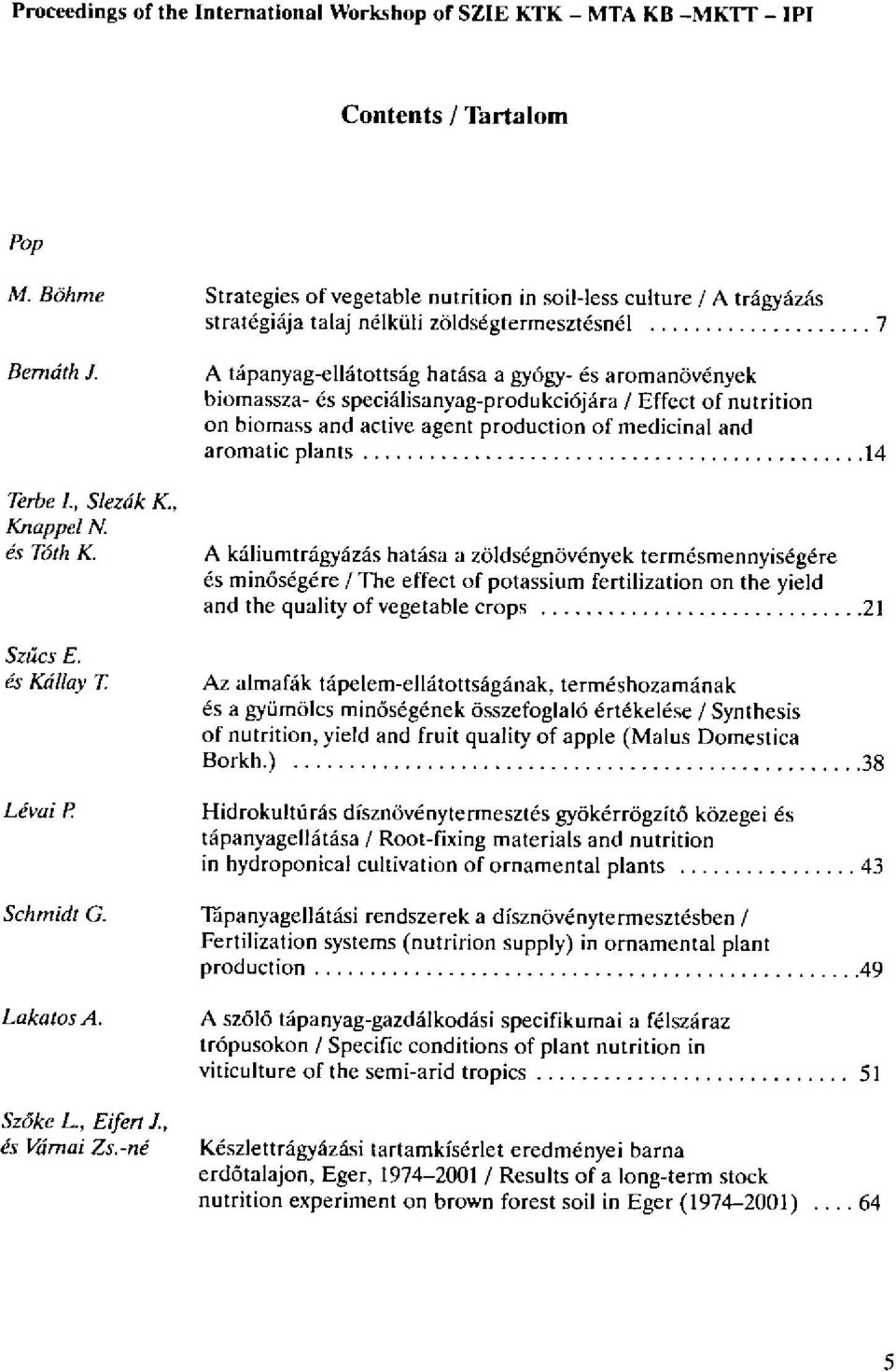 6s KdIllay T Ldvai P A ttpanyag-ellitottsig hatfsa a gy6gy- 6s aroman6v6nyek biomassza- ds specialisanyag-produkci6jara / Effect of nutrition on biomass and active agent production of medicinal and
