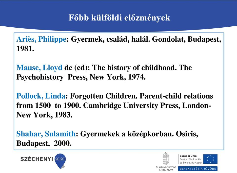 Pollock, Linda: Forgotten Children. Parent-child relations from 1500 to 1900.