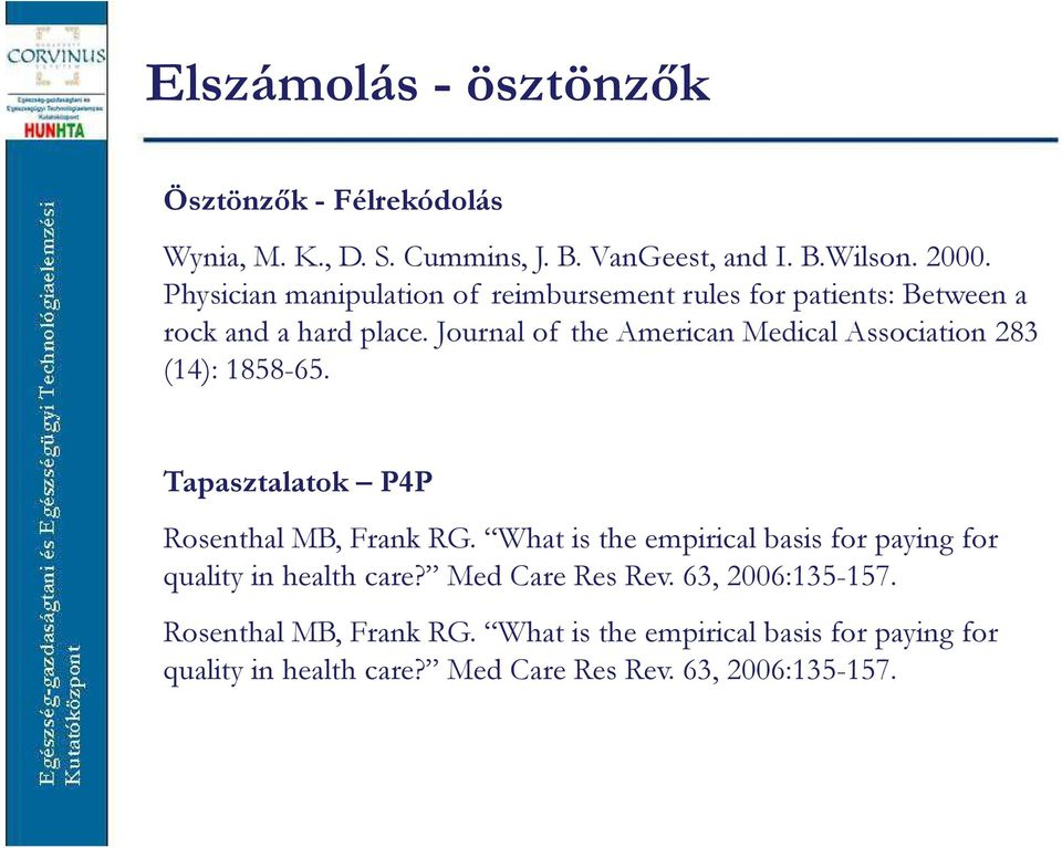 Journalof the American Medical Association 283 (14): 1858-65. Tapasztalatok P4P Rosenthal MB, Frank RG.