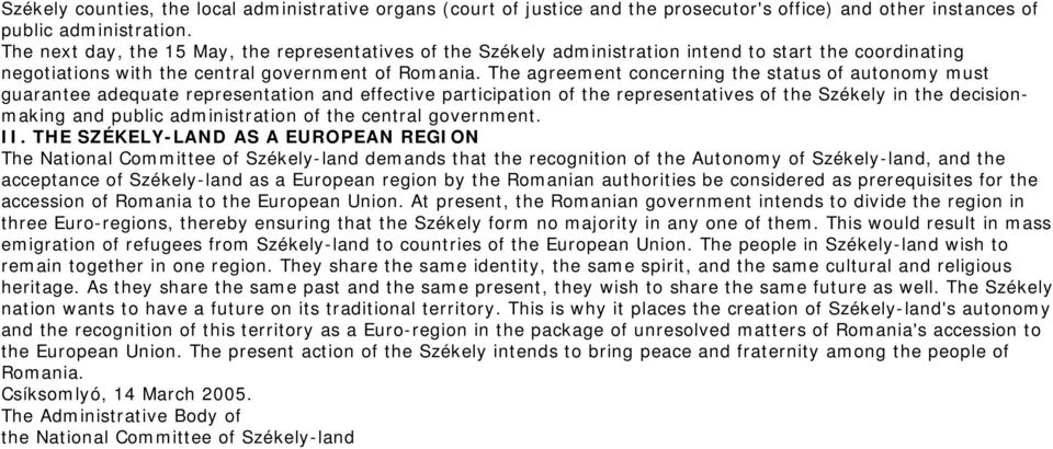 The agreement concerning the status of autonomy must guarantee adequate representation and effective participation of the representatives of the Székely in the decisionmaking and public