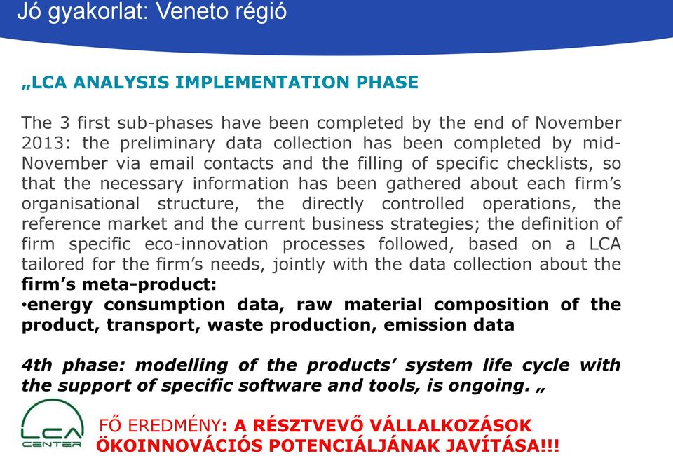 the reference market and the current business strategies; the definition of firm specific eco-innovation processes followed, based on a LCA tailored for the firm s needs, jointly with the data