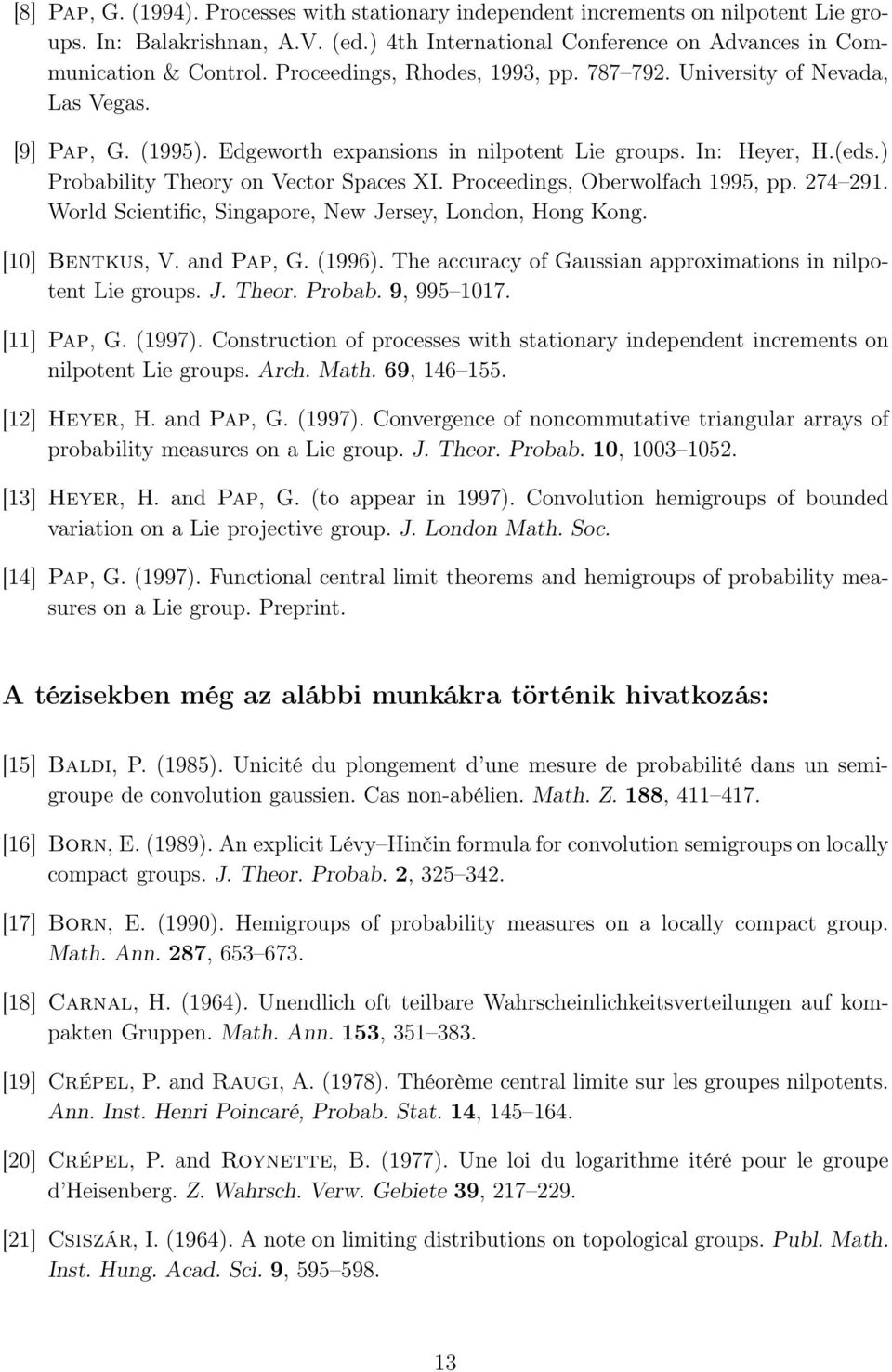 Proceedings, Oberwolfach 1995, pp. 274 291. World Scientific, Singapore, New Jersey, London, Hong Kong. [10] Bentkus, V. and Pap,. 1996. The accuracy of aussian approximations in nilpotent Lie groups.